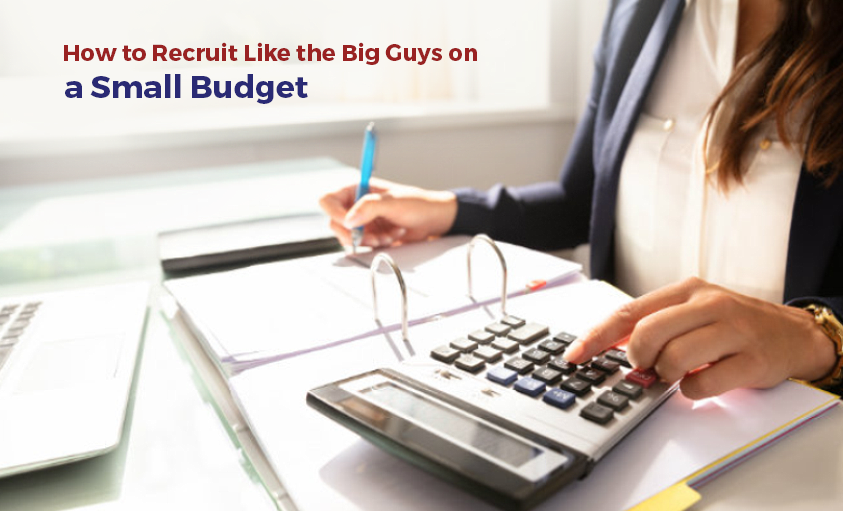 How to Recruit Like the Big Companies on a Small Budget
