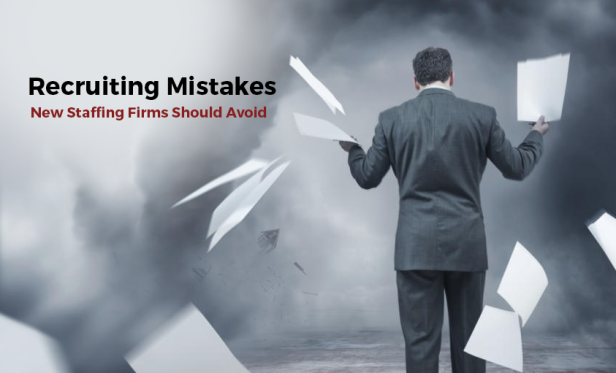 7 Recruiting Mistakes New Staffing Firms Should Avoid